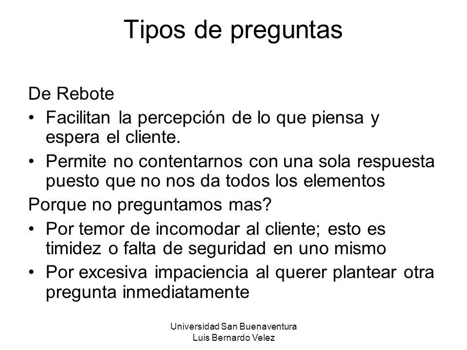 Universidad San Buenaventura Luis Bernardo Velez Tipos de preguntas De Rebote Facilitan la percepción de lo que piensa y espera el cliente. Permite no