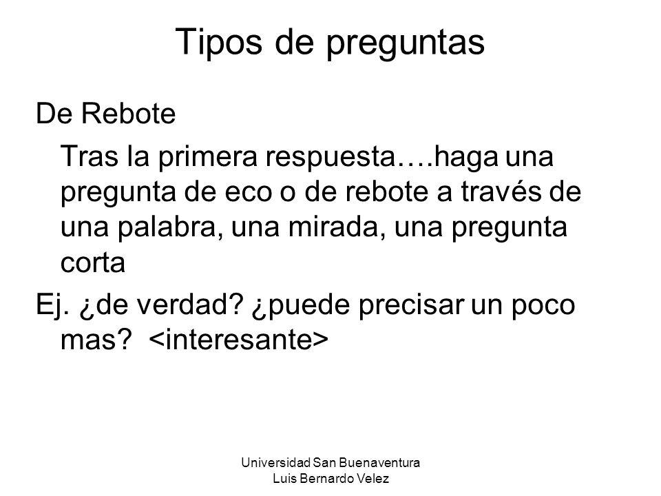 Universidad San Buenaventura Luis Bernardo Velez Tipos de preguntas De Rebote Tras la primera respuesta….haga una pregunta de eco o de rebote a través
