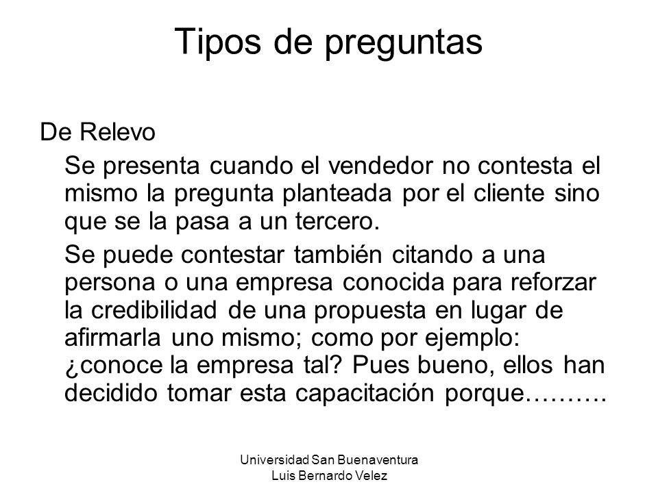 Universidad San Buenaventura Luis Bernardo Velez Tipos de preguntas De Relevo Se presenta cuando el vendedor no contesta el mismo la pregunta plantead