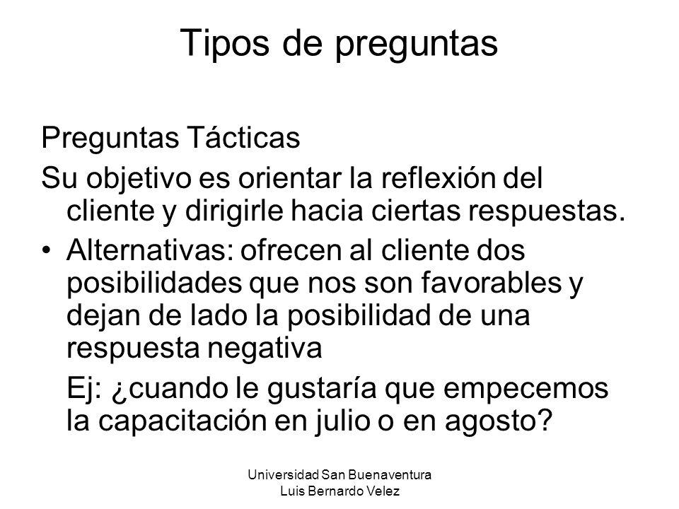 Universidad San Buenaventura Luis Bernardo Velez Tipos de preguntas Preguntas Tácticas Su objetivo es orientar la reflexión del cliente y dirigirle ha