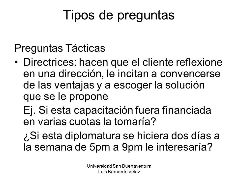 Universidad San Buenaventura Luis Bernardo Velez Tipos de preguntas Preguntas Tácticas Directrices: hacen que el cliente reflexione en una dirección,