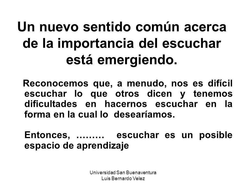 Universidad San Buenaventura Luis Bernardo Velez Un nuevo sentido común acerca de la importancia del escuchar está emergiendo. Reconocemos que, a menu