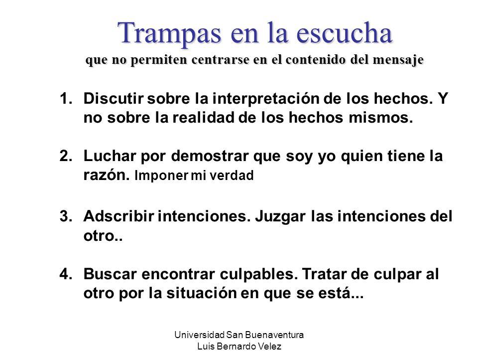 Universidad San Buenaventura Luis Bernardo Velez 1.Discutir sobre la interpretación de los hechos. Y no sobre la realidad de los hechos mismos. 2.Luch