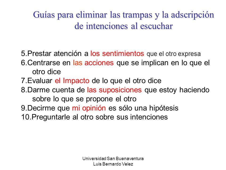 Universidad San Buenaventura Luis Bernardo Velez 5.Prestar atención a los sentimientos que el otro expresa 6.Centrarse en las acciones que se implican