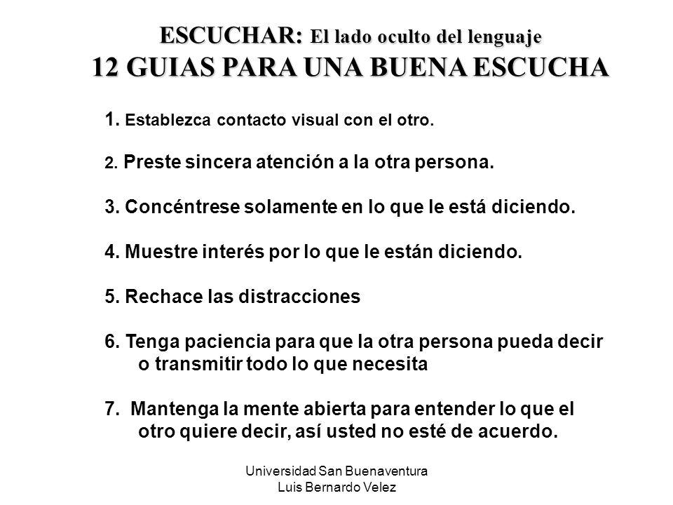 Universidad San Buenaventura Luis Bernardo Velez 1. Establezca contacto visual con el otro. 2. Preste sincera atención a la otra persona. 3. Concéntre