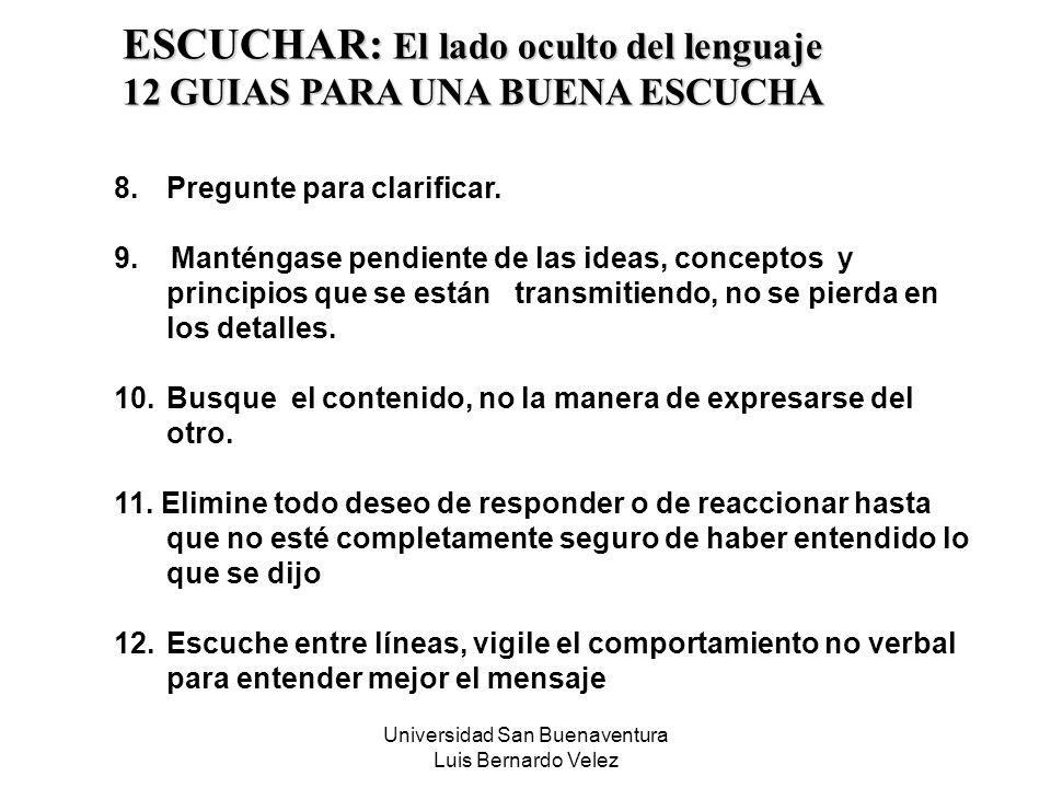 Universidad San Buenaventura Luis Bernardo Velez 8.Pregunte para clarificar. 9. Manténgase pendiente de las ideas, conceptos y principios que se están