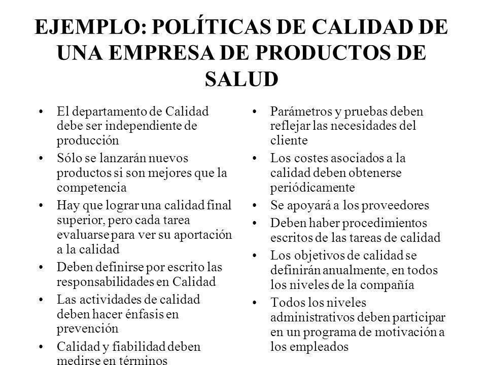 EJEMPLO: POLÍTICAS DE CALIDAD DE UNA EMPRESA DE PRODUCTOS DE SALUD El departamento de Calidad debe ser independiente de producción Sólo se lanzarán nu