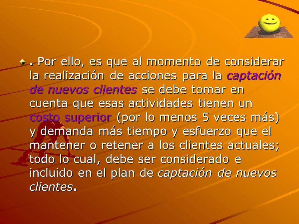 . Por ello, es que al momento de considerar la realización de acciones para la captación de nuevos clientes se debe tomar en cuenta que esas actividad