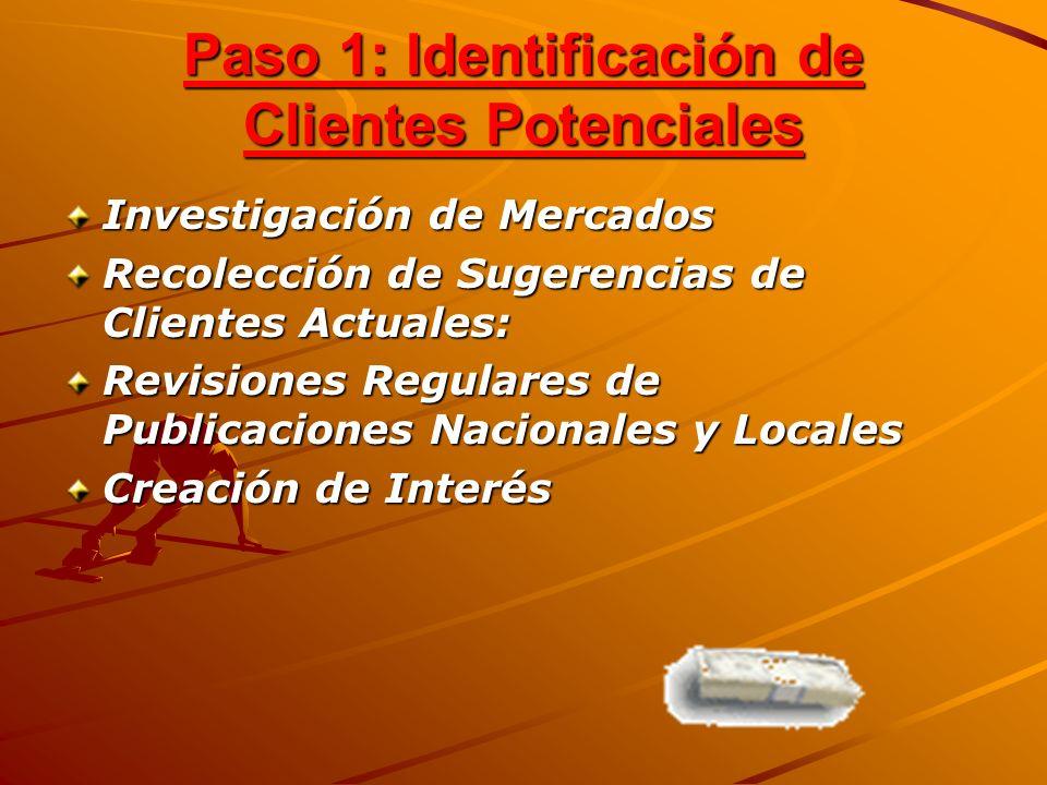 Paso 1: Identificación de Clientes Potenciales Investigación de Mercados Recolección de Sugerencias de Clientes Actuales: Revisiones Regulares de Publ