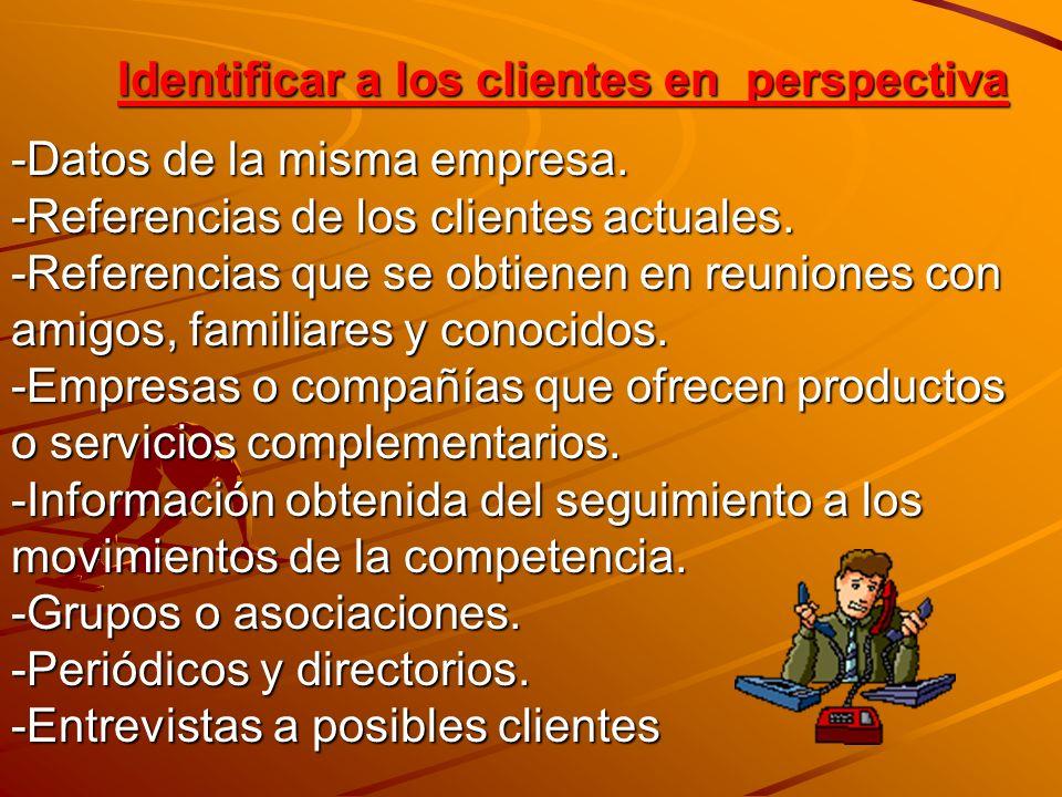 Identificar a los clientes en perspectiva -Datos de la misma empresa. -Referencias de los clientes actuales. -Referencias que se obtienen en reuniones