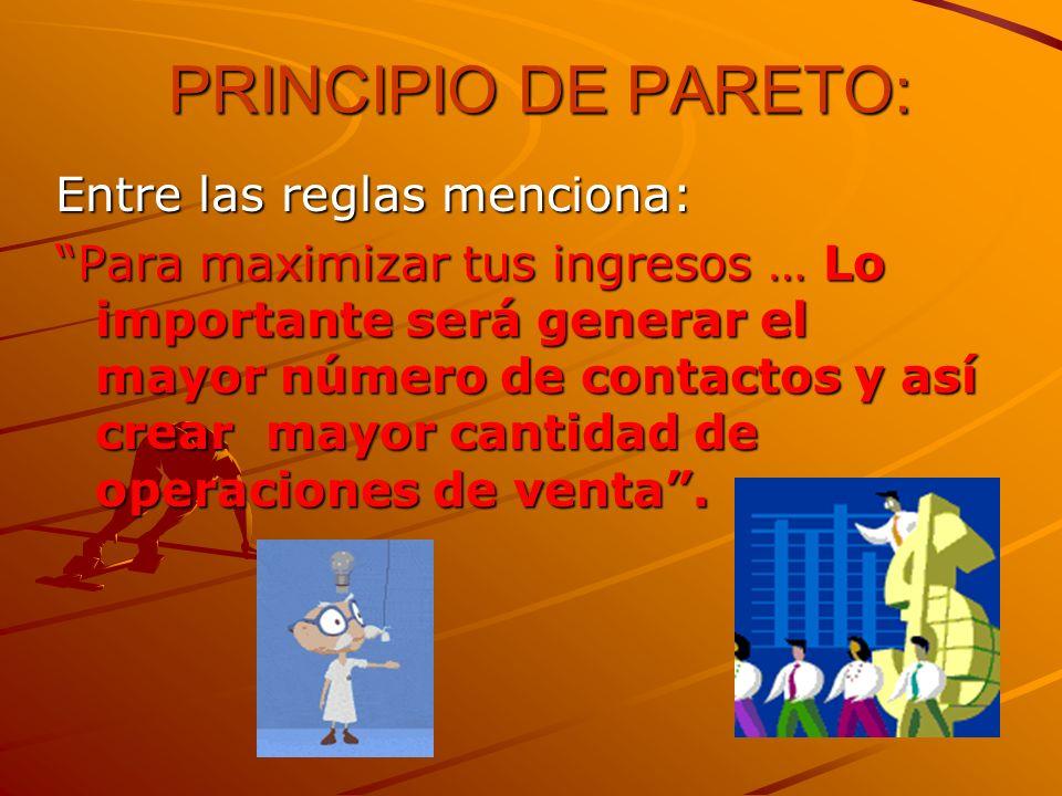 PRINCIPIO DE PARETO: Entre las reglas menciona: Para maximizar tus ingresos … Lo importante será generar el mayor número de contactos y así crear mayo