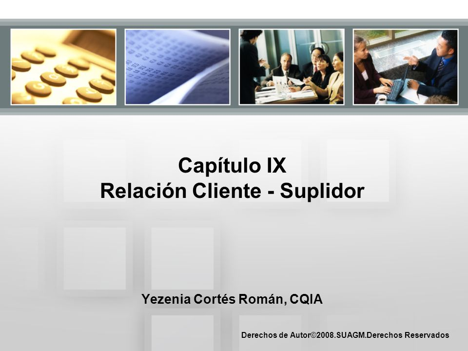 Derechos de Autor©2008.SUAGM.Derechos Reservados Capítulo IX Relación Cliente - Suplidor Yezenia Cortés Román, CQIA