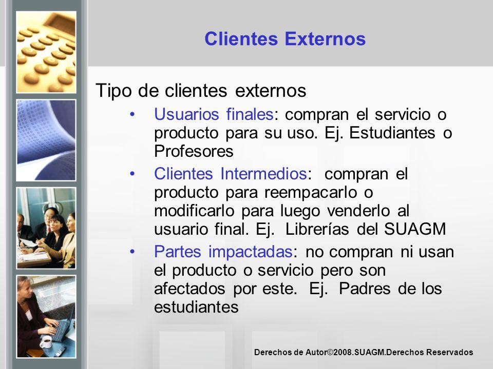 Derechos de Autor©2008.SUAGM.Derechos Reservados Clientes Externos Tipo de clientes externos Usuarios finales: compran el servicio o producto para su