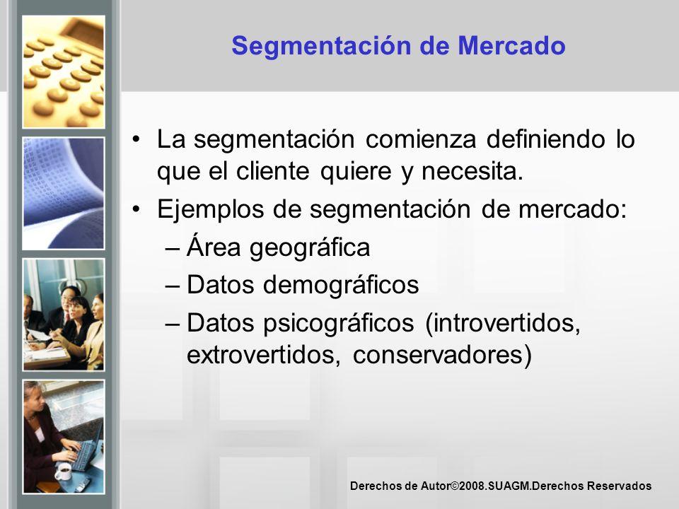 Derechos de Autor©2008.SUAGM.Derechos Reservados Segmentación de Mercado La segmentación comienza definiendo lo que el cliente quiere y necesita. Ejem