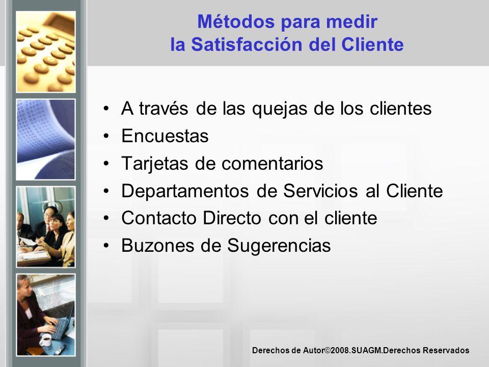 Derechos de Autor©2008.SUAGM.Derechos Reservados Métodos para medir la Satisfacción del Cliente A través de las quejas de los clientes Encuestas Tarje