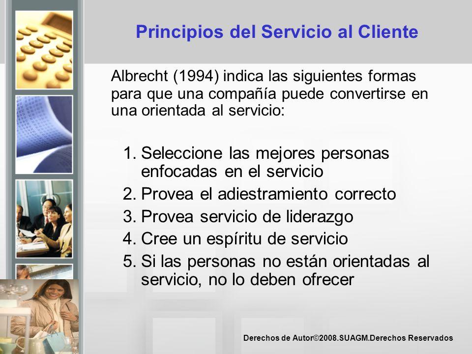 Derechos de Autor©2008.SUAGM.Derechos Reservados Principios del Servicio al Cliente Albrecht (1994) indica las siguientes formas para que una compañía