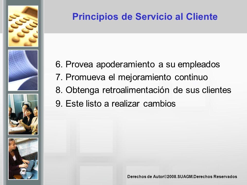 Derechos de Autor©2008.SUAGM.Derechos Reservados Principios de Servicio al Cliente 6. Provea apoderamiento a su empleados 7. Promueva el mejoramiento