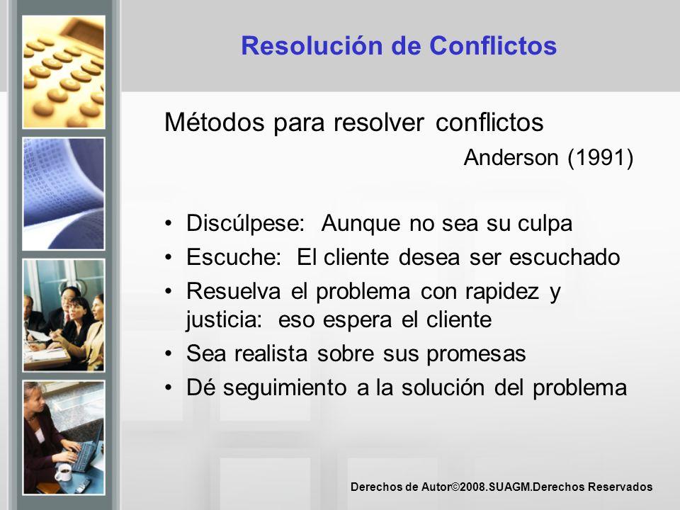 Derechos de Autor©2008.SUAGM.Derechos Reservados Resolución de Conflictos Métodos para resolver conflictos Anderson (1991) Discúlpese: Aunque no sea s