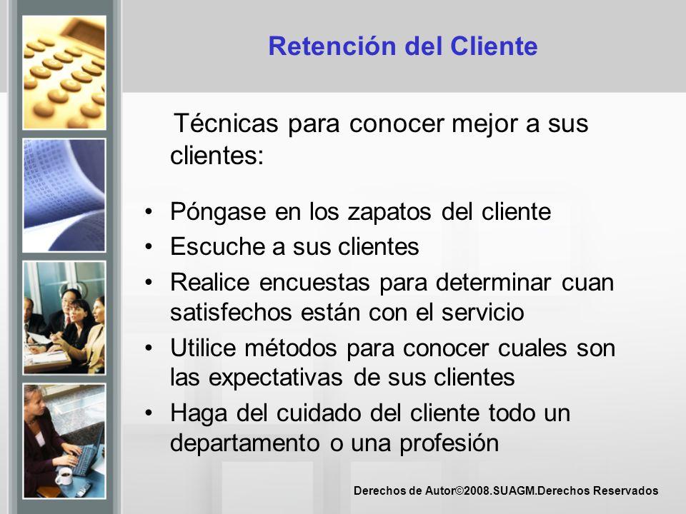 Derechos de Autor©2008.SUAGM.Derechos Reservados Retención del Cliente Técnicas para conocer mejor a sus clientes: Póngase en los zapatos del cliente