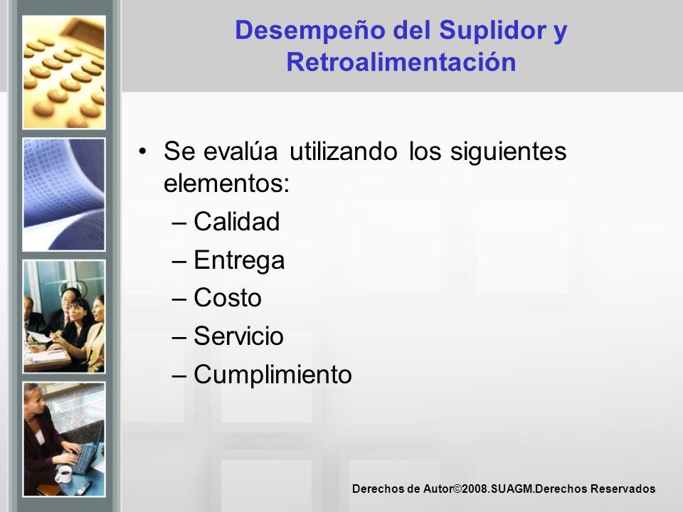 Derechos de Autor©2008.SUAGM.Derechos Reservados Desempeño del Suplidor y Retroalimentación Se evalúa utilizando los siguientes elementos: –Calidad –E