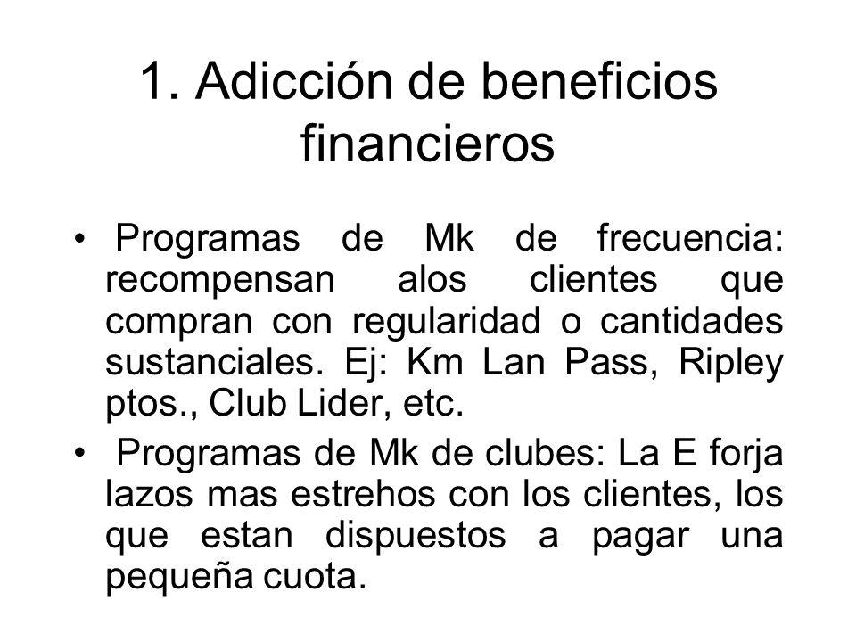 1. Adicción de beneficios financieros Programas de Mk de frecuencia: recompensan alos clientes que compran con regularidad o cantidades sustanciales.