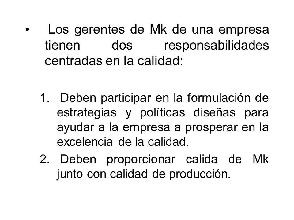 Los gerentes de Mk de una empresa tienen dos responsabilidades centradas en la calidad: 1. Deben participar en la formulación de estrategias y polític