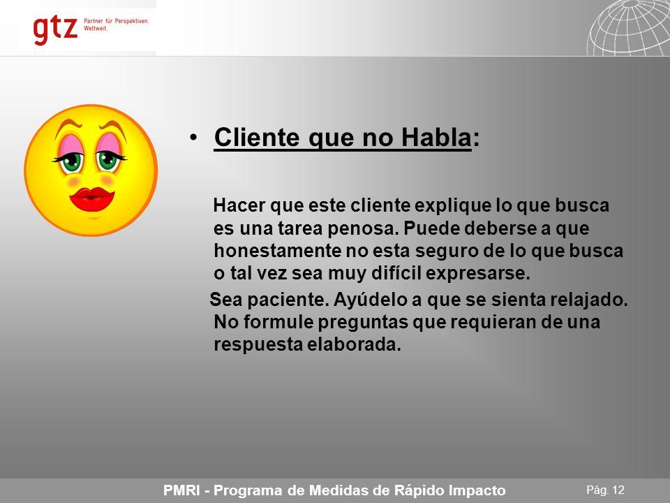 25.04.2014 Seite 11 Pág. 11 PMRI - Programa de Medidas de Rápido Impacto Cliente Seductor: Los flirteos pueden provenir tanto de hombres como mujeres.