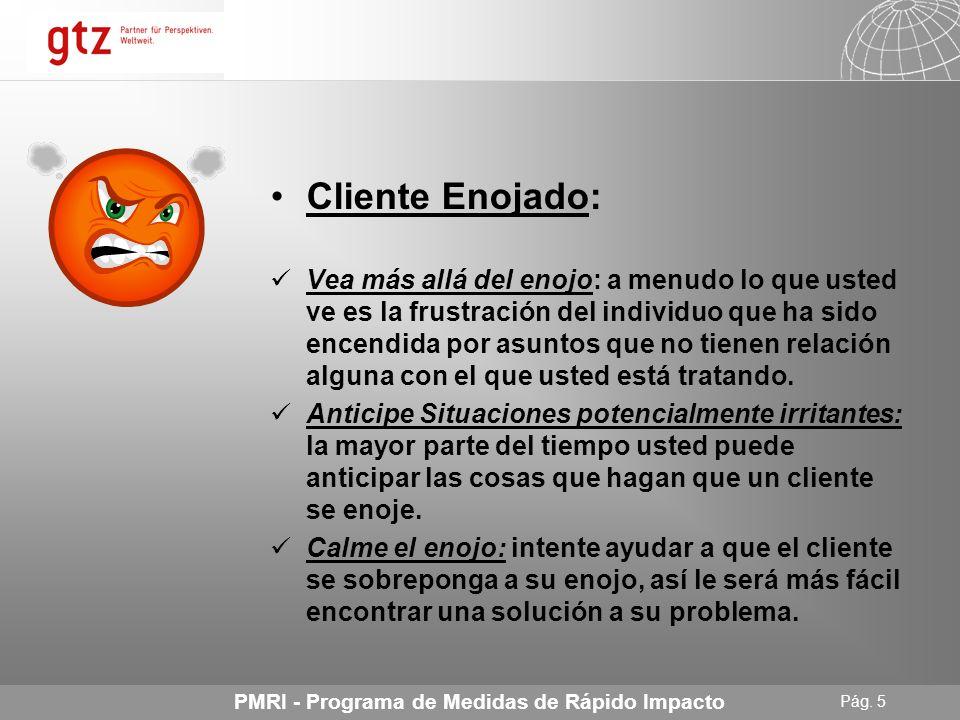 25.04.2014 Seite 4 Pág. 4 PMRI - Programa de Medidas de Rápido Impacto Cliente Enojado: Al tratar con este tipo de clientes, no niegue su enojo, decir
