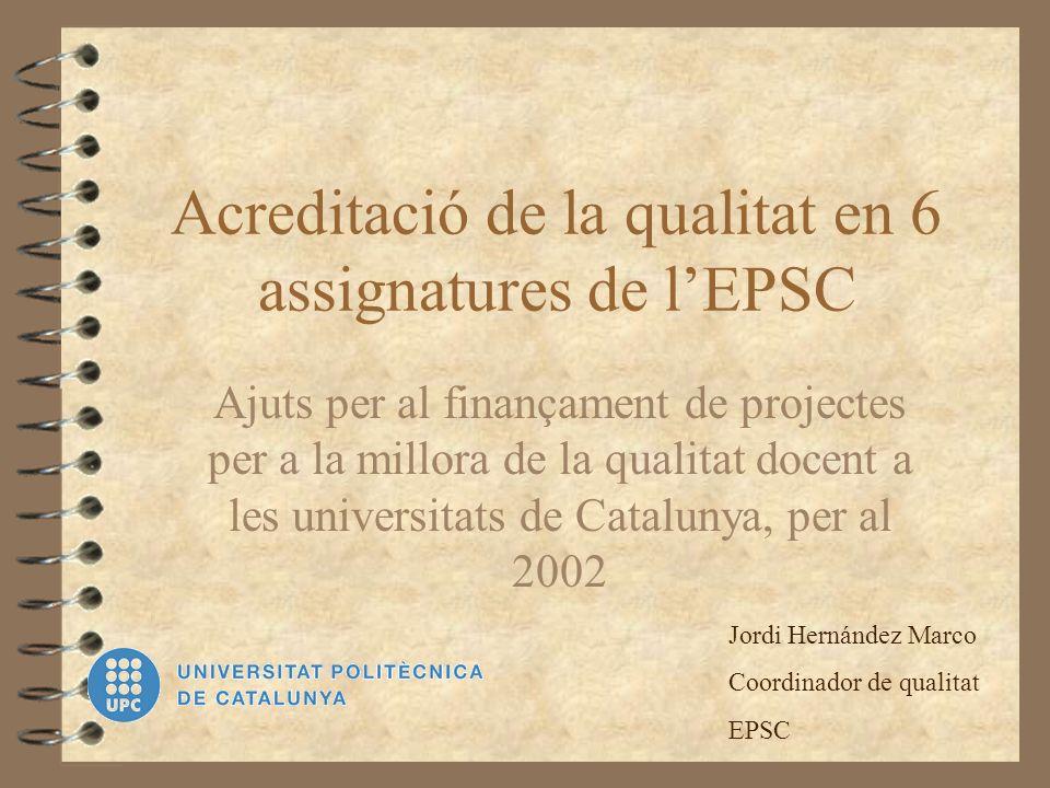Acreditació de la qualitat en 6 assignatures de lEPSC Ajuts per al finançament de projectes per a la millora de la qualitat docent a les universitats