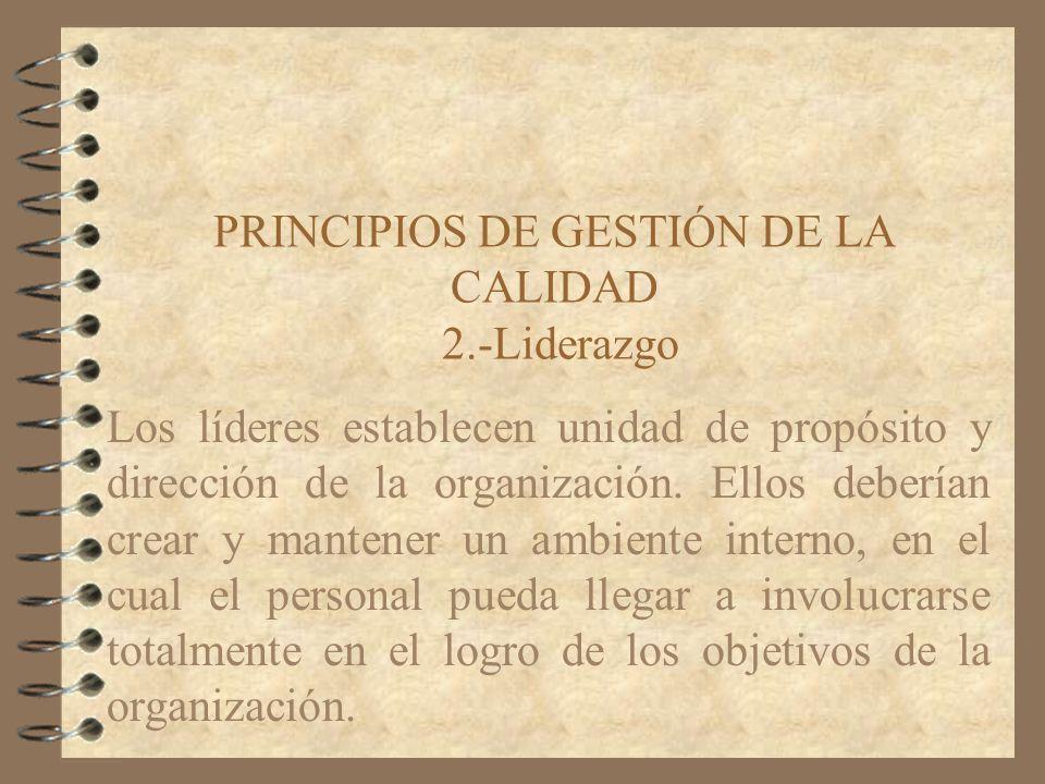 PRINCIPIOS DE GESTIÓN DE LA CALIDAD 2.-Liderazgo Los líderes establecen unidad de propósito y dirección de la organización. Ellos deberían crear y man