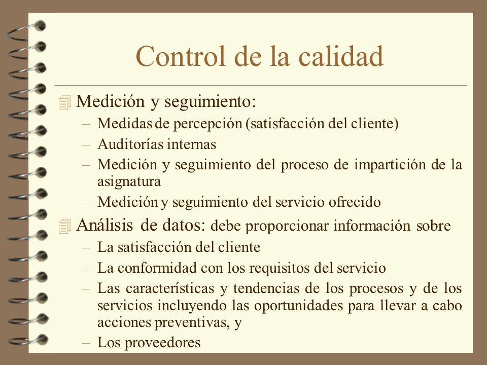 4 Medición y seguimiento: –Medidas de percepción (satisfacción del cliente) –Auditorías internas –Medición y seguimiento del proceso de impartición de