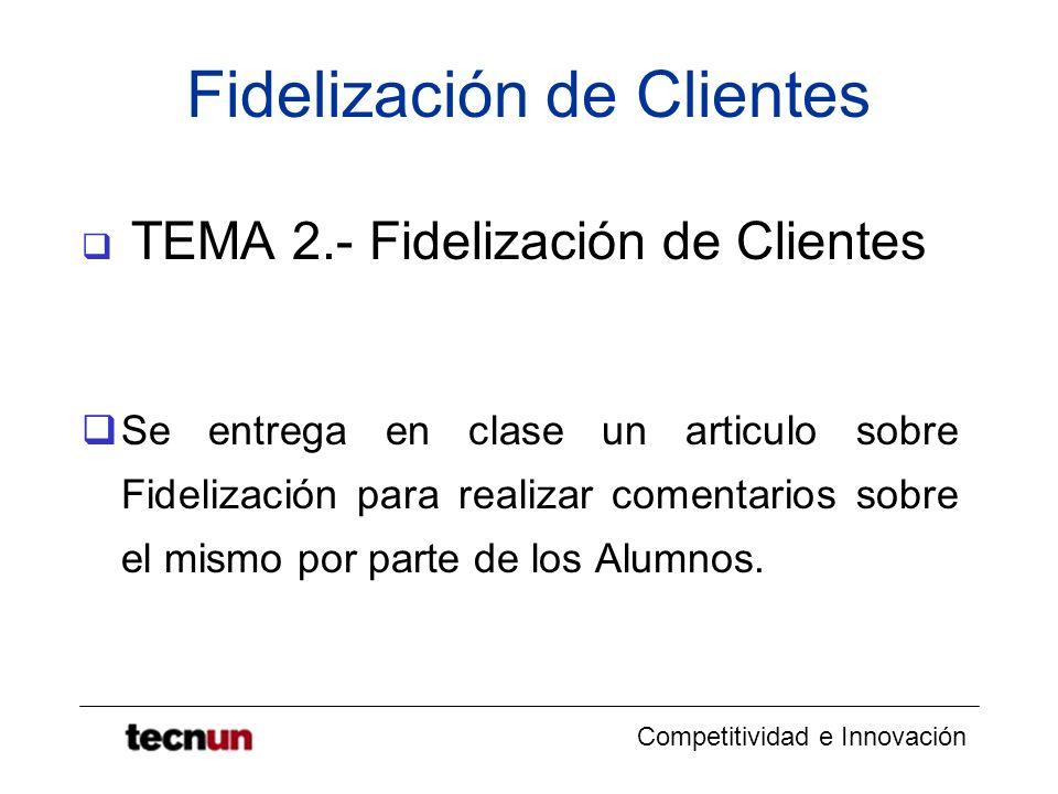 Competitividad e Innovación Fidelización de Clientes TEMA 2.- Fidelización de Clientes Se entrega en clase un articulo sobre Fidelización para realiza