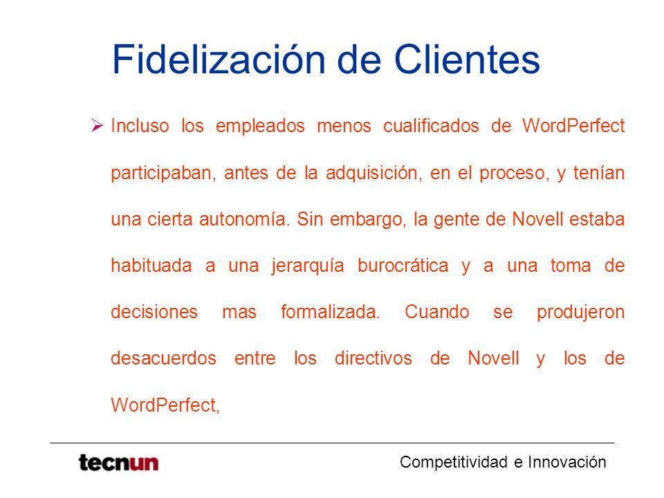 Competitividad e Innovación Fidelización de Clientes Incluso los empleados menos cualificados de WordPerfect participaban, antes de la adquisición, en