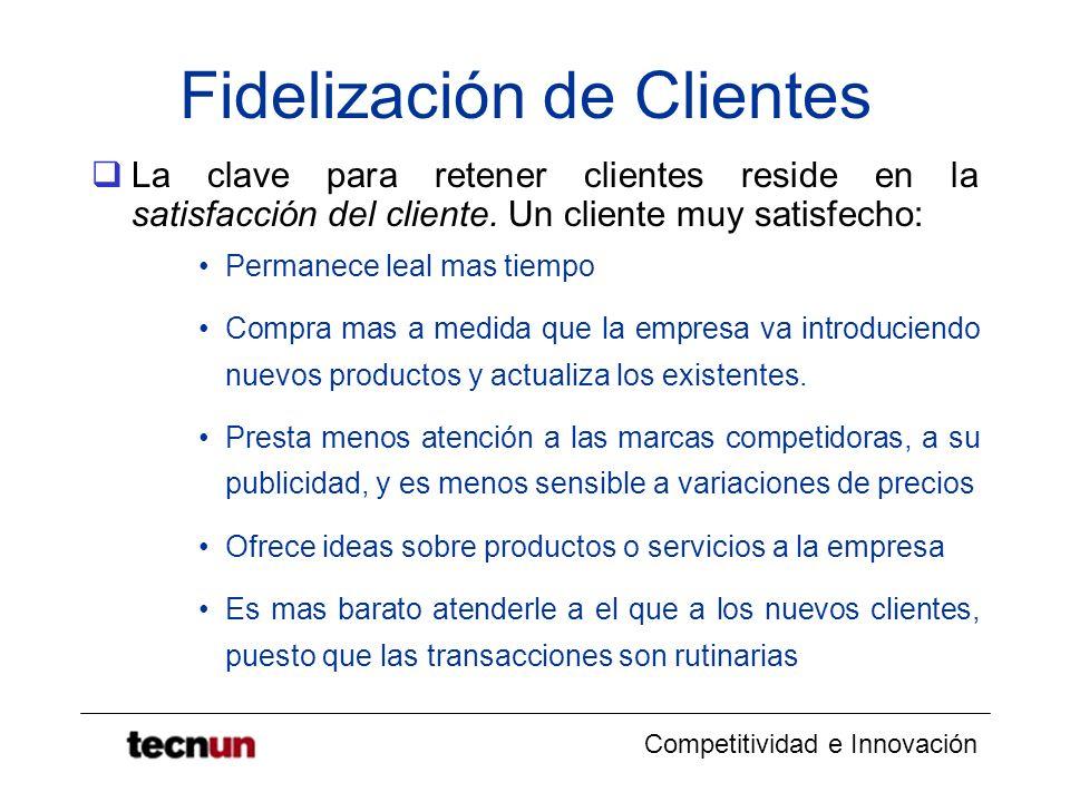 Competitividad e Innovación Fidelización de Clientes La clave para retener clientes reside en la satisfacción del cliente. Un cliente muy satisfecho: