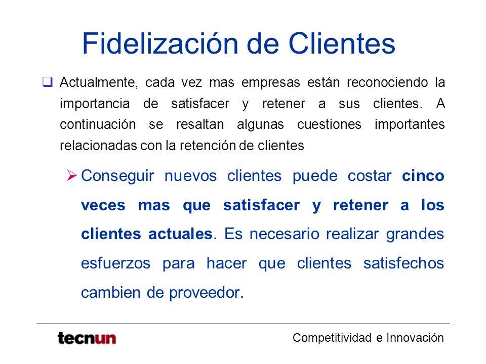 Competitividad e Innovación Fidelización de Clientes Actualmente, cada vez mas empresas están reconociendo la importancia de satisfacer y retener a su