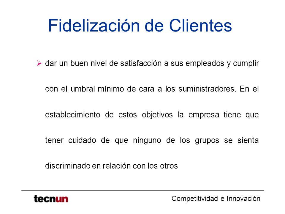 Competitividad e Innovación Fidelización de Clientes dar un buen nivel de satisfacción a sus empleados y cumplir con el umbral mínimo de cara a los su