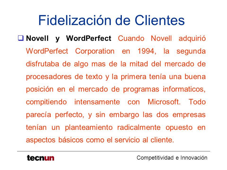 Competitividad e Innovación Fidelización de Clientes Antes de ser adquirida, WordPerfect era conocida por su sobresaliente línea de atención al cliente, así que los trabajadores de WordPerfect se vieron muy afectados por los recortes impuestos por Novell.