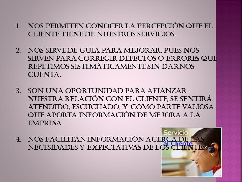 1.Nos permiten conocer la percepción que el cliente tiene de nuestros servicios.