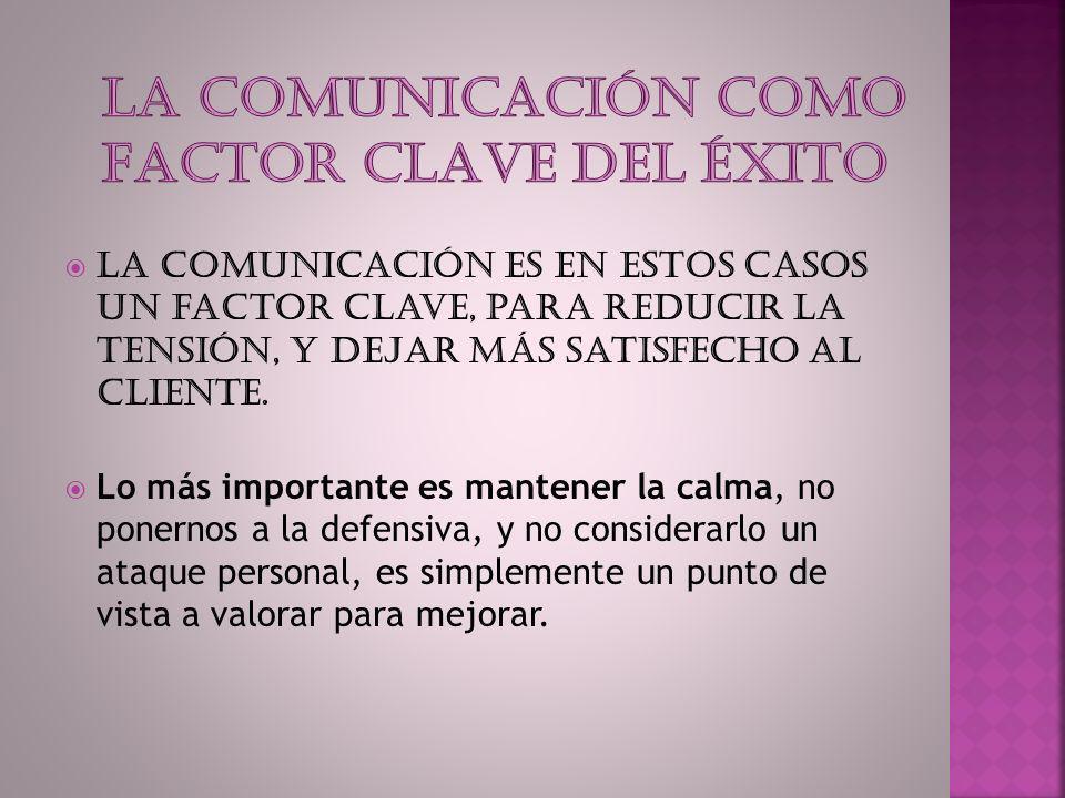 La comunicación es en estos casos un factor clave, para reducir la tensión, y dejar más satisfecho al cliente.