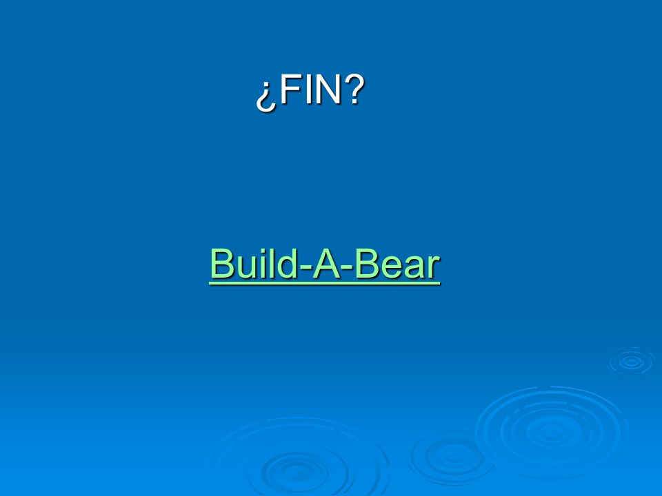 ¿FIN? ¿FIN? Build-A-Bear Build-A-BearBuild-A-Bear