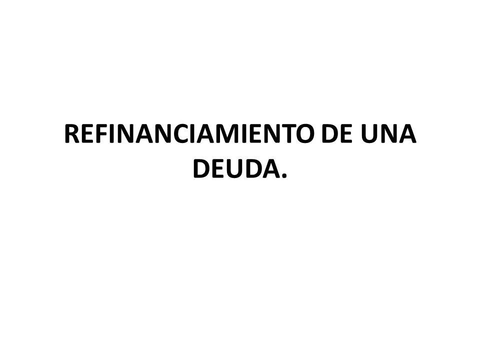 REFINANCIAMIENTO DE UNA DEUDA.