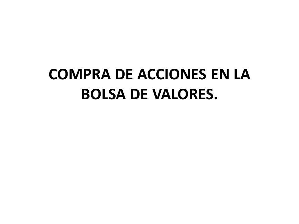 COMPRA DE ACCIONES EN LA BOLSA DE VALORES.
