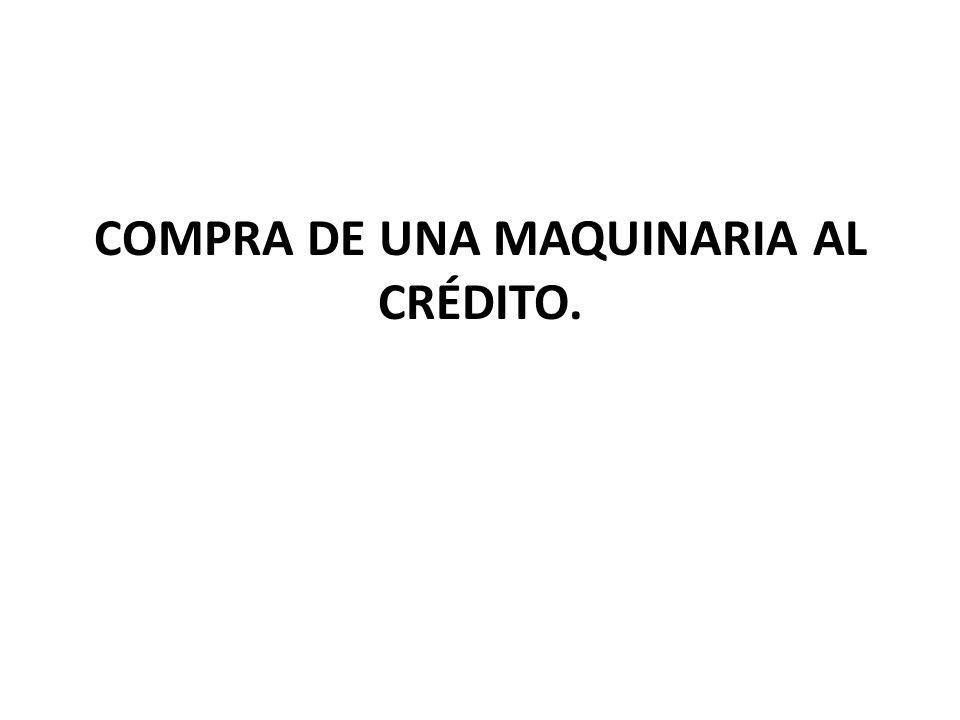 COMPRA DE UNA MAQUINARIA AL CRÉDITO.