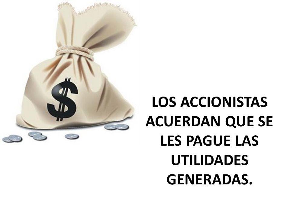 LOS ACCIONISTAS ACUERDAN QUE SE LES PAGUE LAS UTILIDADES GENERADAS.