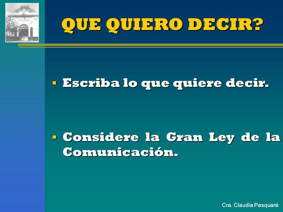 Cra. Claudia Pasquaré El pensamiento debe ser claro y bien organizado para lo cual se deben responder dos preguntas: 1. QUE QUIERO DECIR? 2. CUALES SO