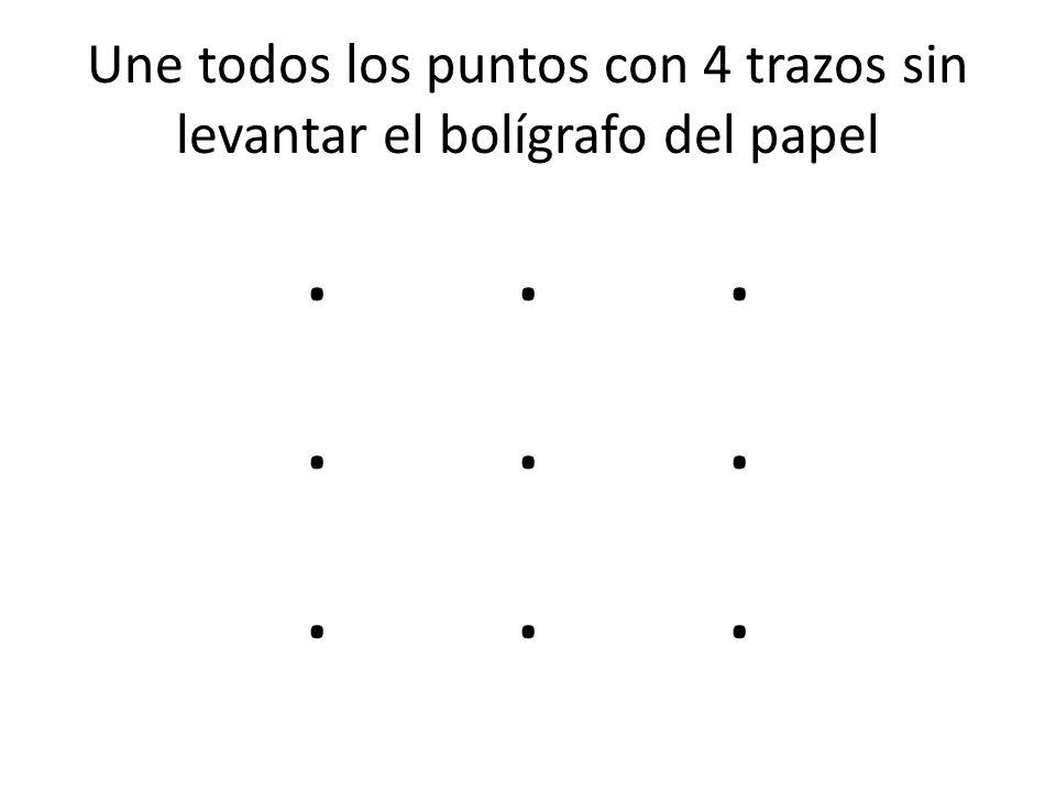 Une todos los puntos con 4 trazos sin levantar el bolígrafo del papel..................