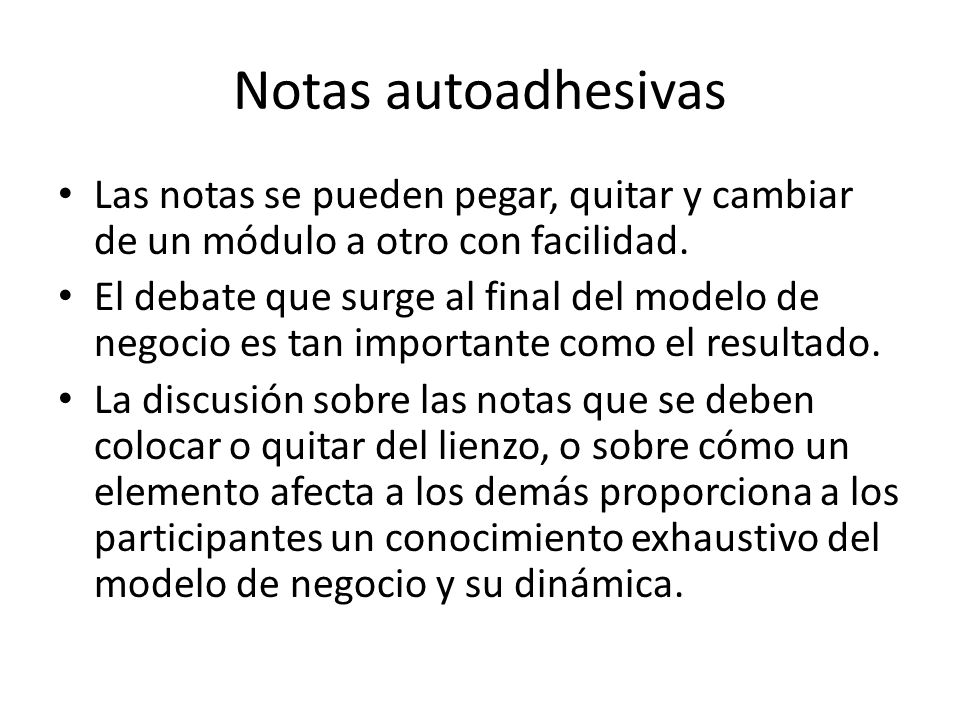 Notas autoadhesivas Las notas se pueden pegar, quitar y cambiar de un módulo a otro con facilidad. El debate que surge al final del modelo de negocio