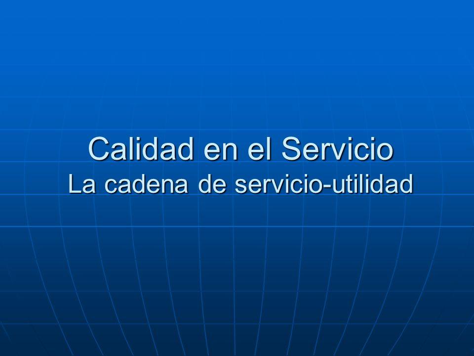 Calidad en el Servicio La cadena de servicio-utilidad