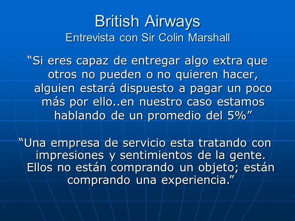 British Airways Entrevista con Sir Colin Marshall Si eres capaz de entregar algo extra que otros no pueden o no quieren hacer, alguien estará dispuest