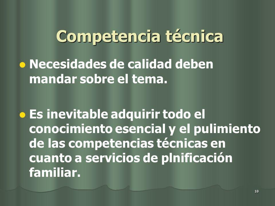 10 Competencia técnica Necesidades de calidad deben mandar sobre el tema. Es inevitable adquirir todo el conocimiento esencial y el pulimiento de las